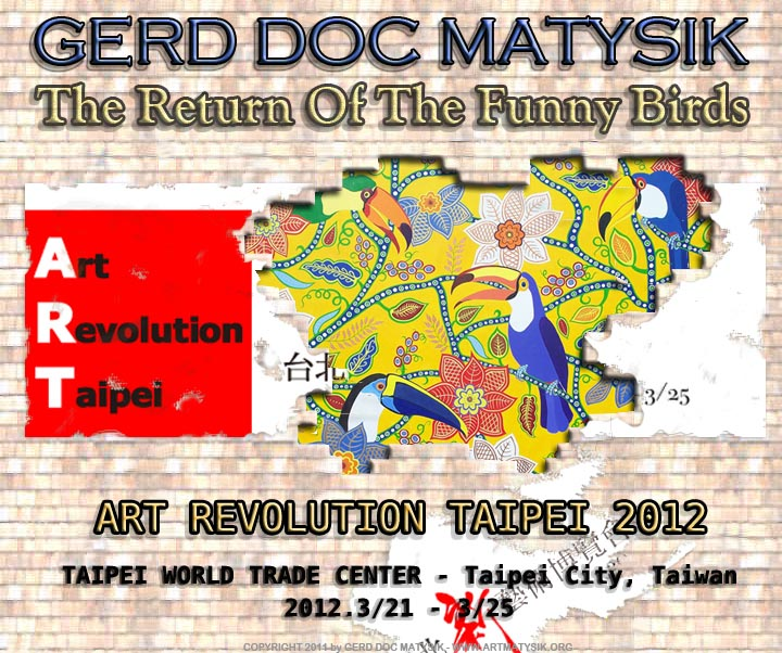 ART_REVOLUTION_TAIPEI_2012-THE_RETURN_OF_THE_FUNNY_BIRDS-by-GERD_DOC_MATYSIK-ARTMATYSIK